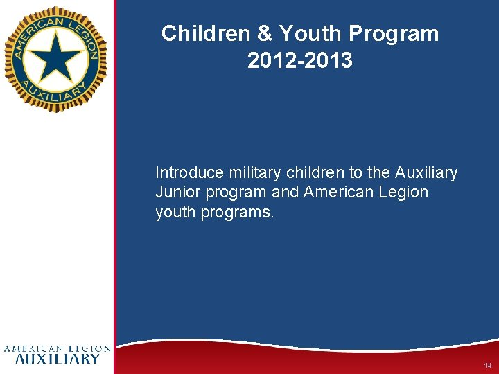 Children & Youth Program 2012 -2013 Introduce military children to the Auxiliary Junior program