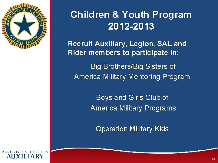 Children & Youth Program 2012 -2013 Recruit Auxiliary, Legion, SAL and Rider members to