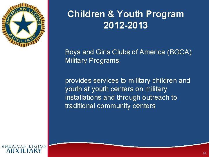 Children & Youth Program 2012 -2013 Boys and Girls Clubs of America (BGCA) Military