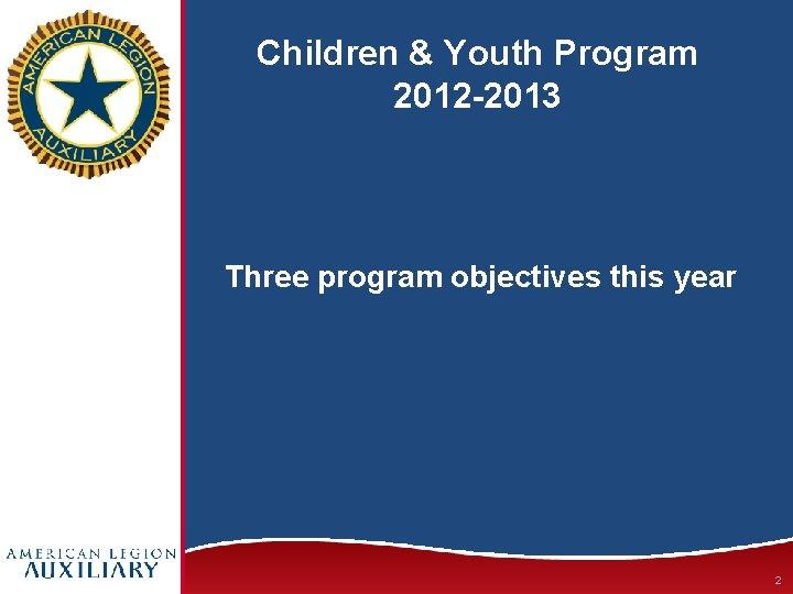 Children & Youth Program 2012 -2013 Three program objectives this year 2
