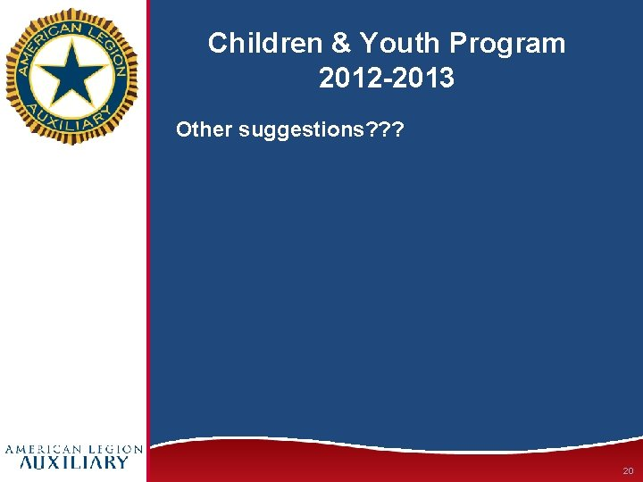 Children & Youth Program 2012 -2013 Other suggestions? ? ? 20