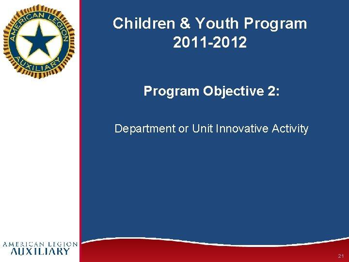 Children & Youth Program 2011 -2012 Program Objective 2: Department or Unit Innovative Activity
