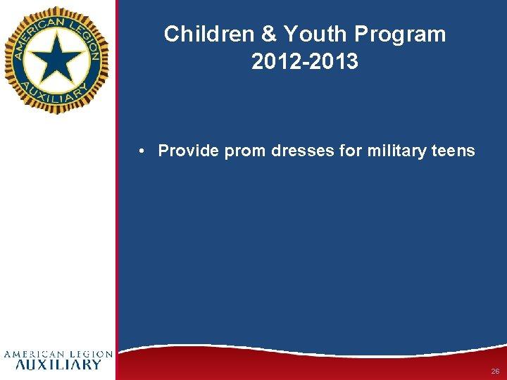 Children & Youth Program 2012 -2013 • Provide prom dresses for military teens 26