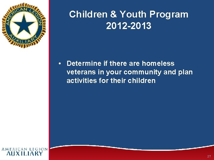 Children & Youth Program 2012 -2013 • Determine if there are homeless veterans in