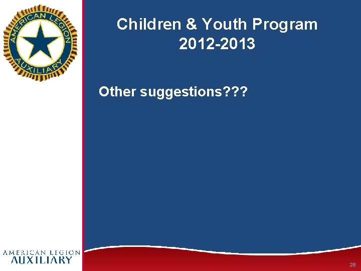 Children & Youth Program 2012 -2013 Other suggestions? ? ? 28
