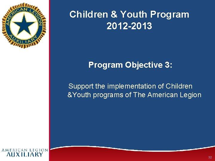 Children & Youth Program 2012 -2013 Program Objective 3: Support the implementation of Children