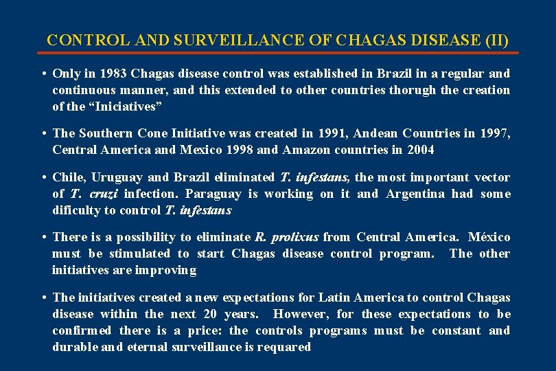 CONTROL AND SURVEILLANCE OF CHAGAS DISEASE (II) • Only in 1983 Chagas disease control