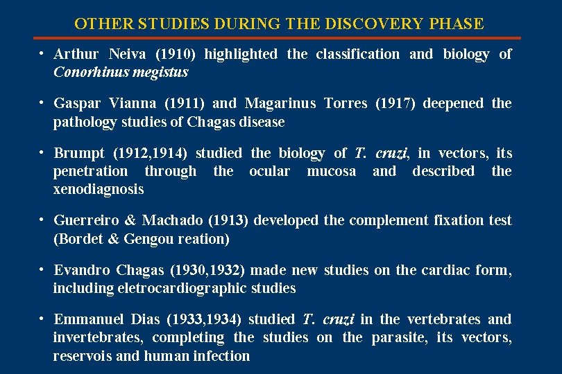OTHER STUDIES DURING THE DISCOVERY PHASE • Arthur Neiva (1910) highlighted the classification and