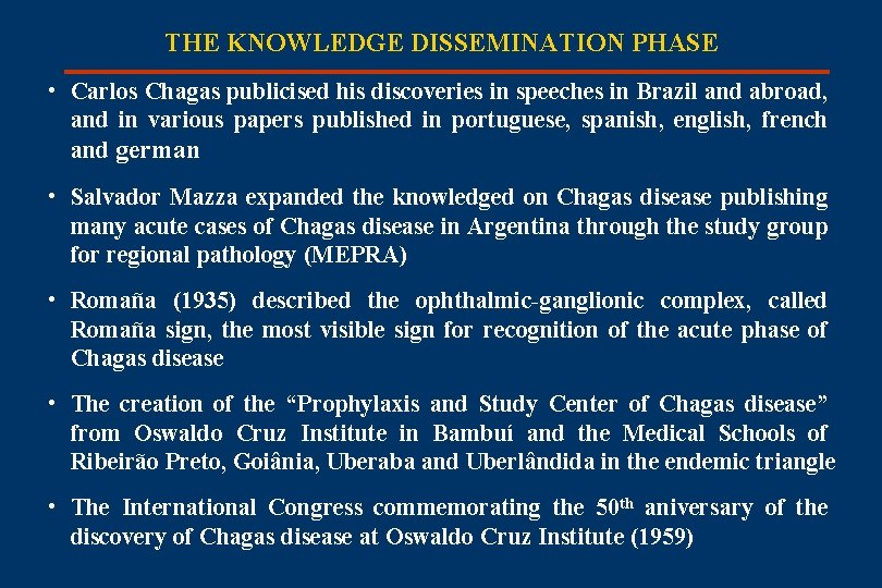 THE KNOWLEDGE DISSEMINATION PHASE • Carlos Chagas publicised his discoveries in speeches in Brazil