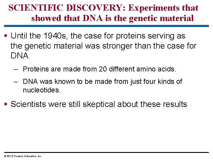 SCIENTIFIC DISCOVERY: Experiments that showed that DNA is the genetic material § Until the