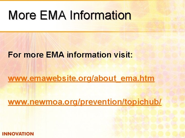 More EMA Information For more EMA information visit: www. emawebsite. org/about_ema. htm www. newmoa.