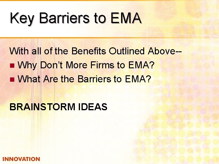 Key Barriers to EMA With all of the Benefits Outlined Above-n Why Don't More