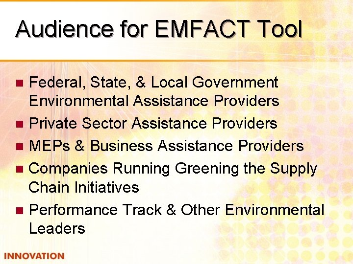 Audience for EMFACT Tool Federal, State, & Local Government Environmental Assistance Providers n Private
