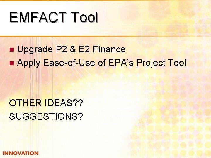 EMFACT Tool Upgrade P 2 & E 2 Finance n Apply Ease-of-Use of EPA's