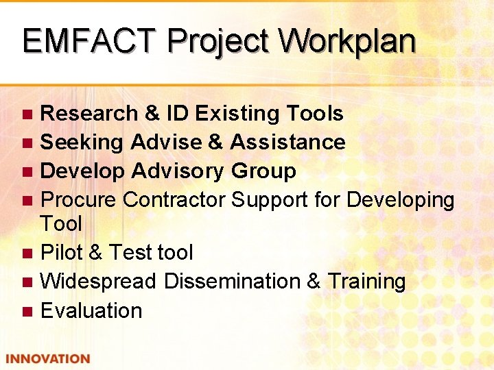 EMFACT Project Workplan Research & ID Existing Tools n Seeking Advise & Assistance n