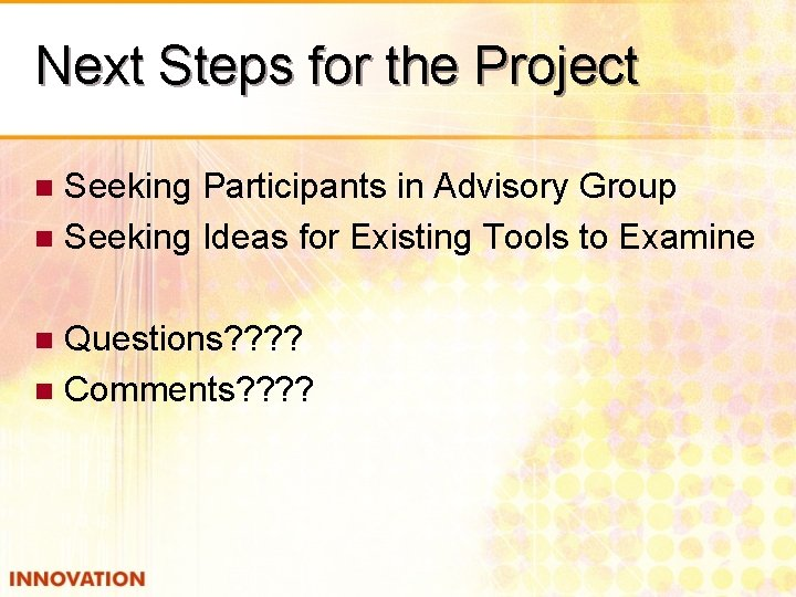 Next Steps for the Project Seeking Participants in Advisory Group n Seeking Ideas for