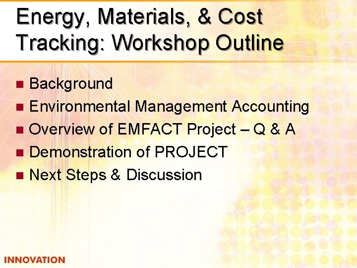 Energy, Materials, & Cost Tracking: Workshop Outline Background n Environmental Management Accounting n Overview