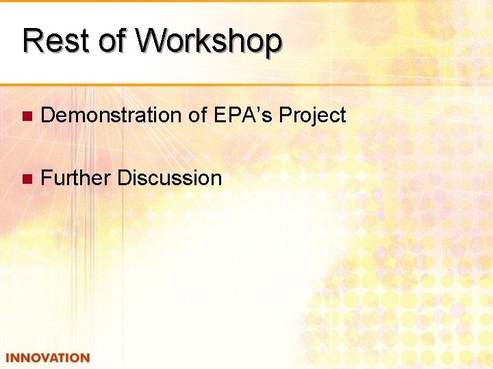 Rest of Workshop n Demonstration of EPA's Project n Further Discussion