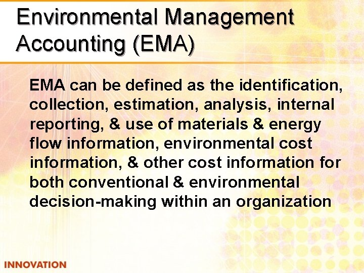 Environmental Management Accounting (EMA) EMA can be defined as the identification, collection, estimation, analysis,