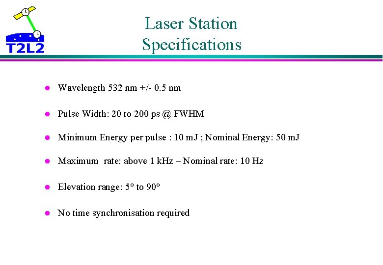 Laser Station Specifications l Wavelength 532 nm +/- 0. 5 nm l Pulse Width: