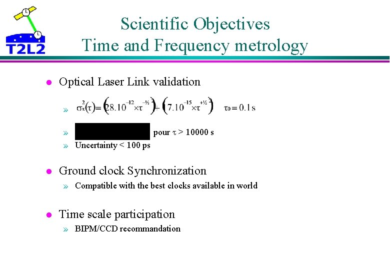 Scientific Objectives Time and Frequency metrology l Optical Laser Link validation » » pour