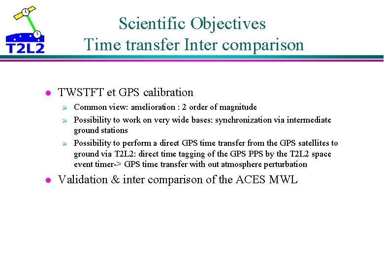 Scientific Objectives Time transfer Inter comparison l TWSTFT et GPS calibration » Common view: