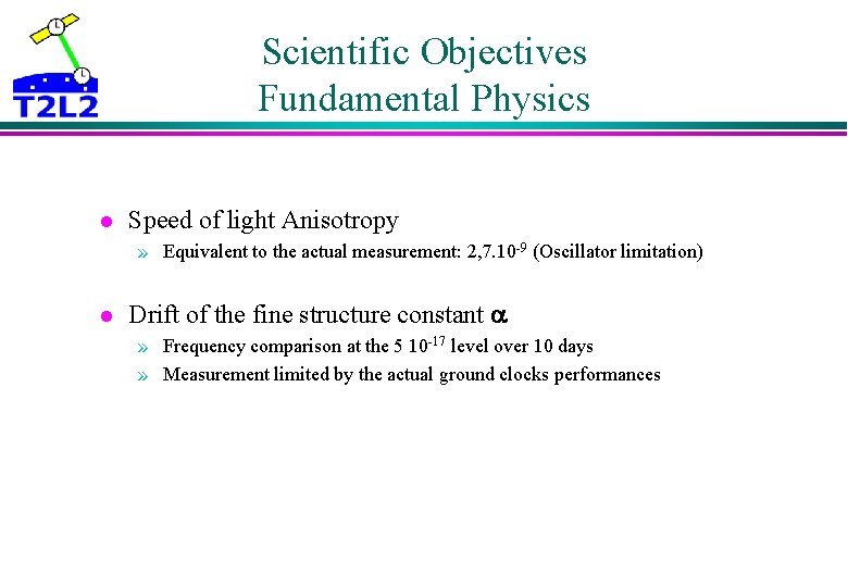 Scientific Objectives Fundamental Physics l Speed of light Anisotropy » Equivalent to the actual