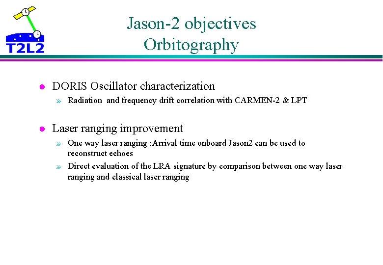 Jason-2 objectives Orbitography l DORIS Oscillator characterization » Radiation and frequency drift correlation with