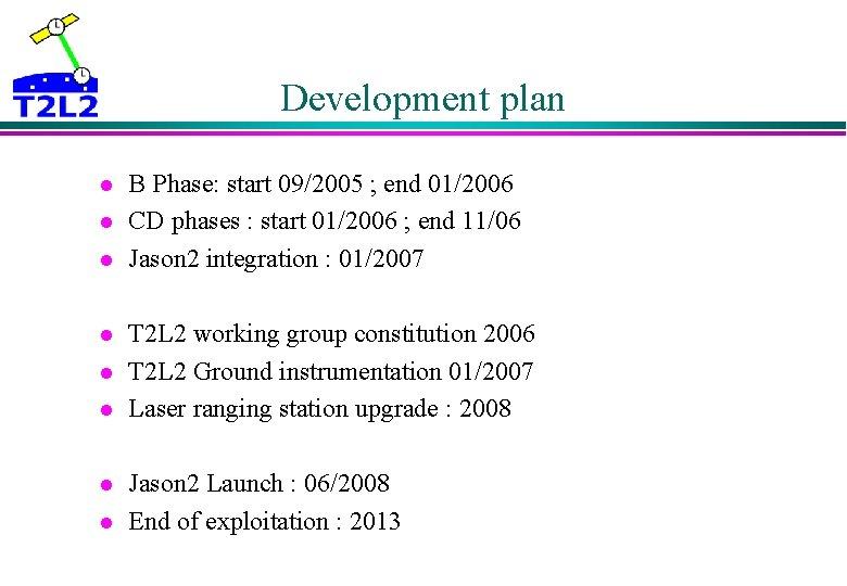 Development plan l l l l B Phase: start 09/2005 ; end 01/2006 CD