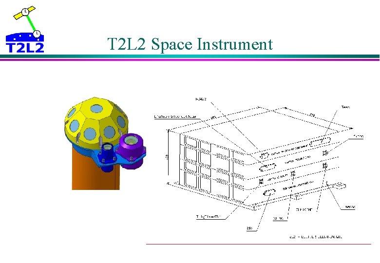 T 2 L 2 Space Instrument