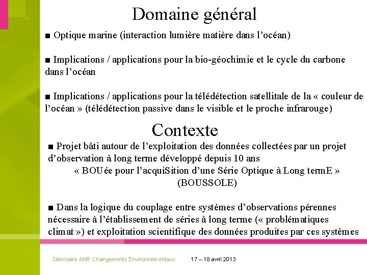 Domaine général ■ Optique marine (interaction lumière matière dans l'océan) ■ Implications / applications