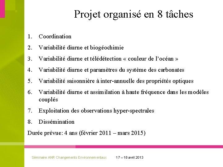 Projet organisé en 8 tâches 1. Coordination 2. Variabilité diurne et biogéochimie 3. Variabilité