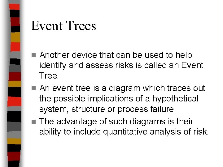 Event Trees Another device that can be used to help identify and assess risks