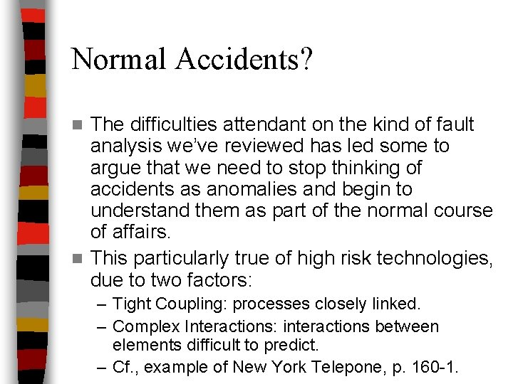 Normal Accidents? The difficulties attendant on the kind of fault analysis we've reviewed has