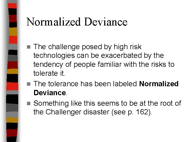 Normalized Deviance The challenge posed by high risk technologies can be exacerbated by the