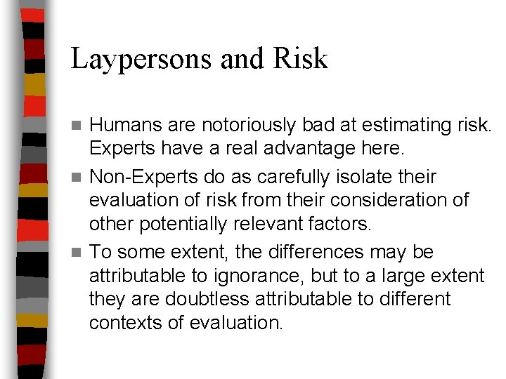 Laypersons and Risk Humans are notoriously bad at estimating risk. Experts have a real