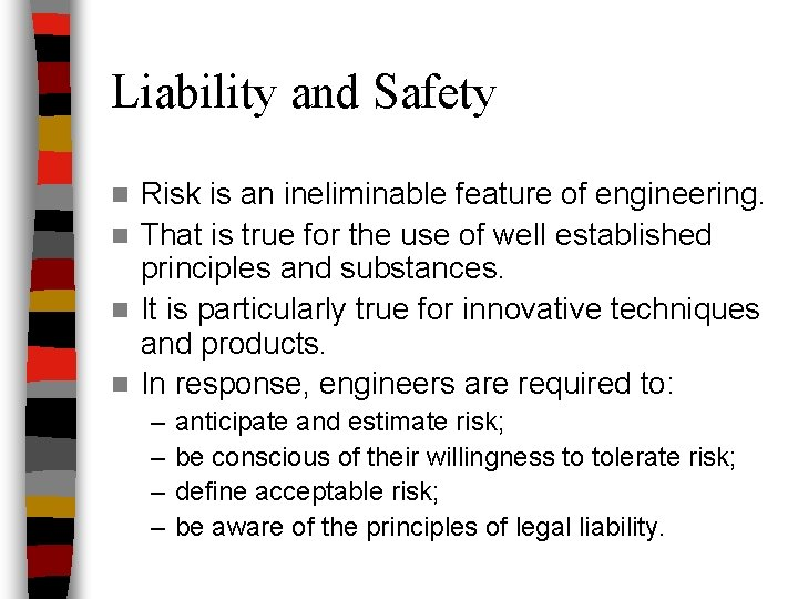 Liability and Safety Risk is an ineliminable feature of engineering. n That is true