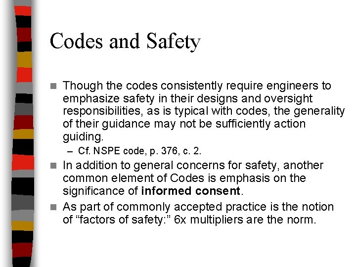 Codes and Safety n Though the codes consistently require engineers to emphasize safety in