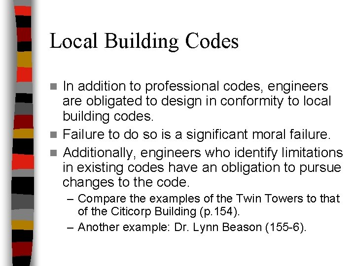 Local Building Codes In addition to professional codes, engineers are obligated to design in