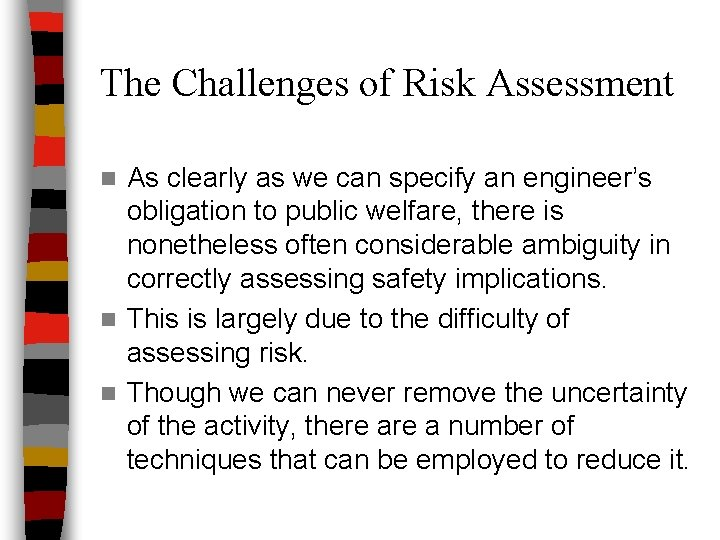 The Challenges of Risk Assessment As clearly as we can specify an engineer's obligation