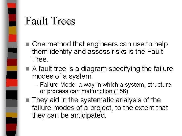 Fault Trees One method that engineers can use to help them identify and assess