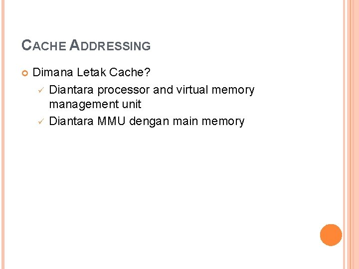 CACHE ADDRESSING Dimana Letak Cache? ü Diantara processor and virtual memory management unit ü