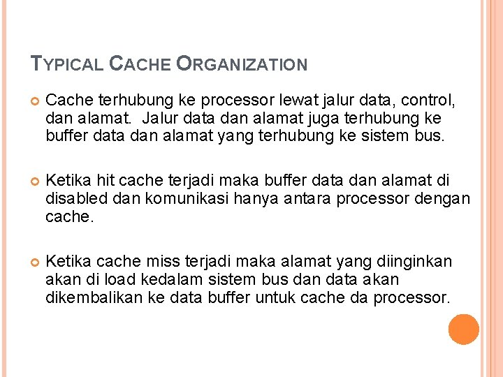 TYPICAL CACHE ORGANIZATION Cache terhubung ke processor lewat jalur data, control, dan alamat. Jalur