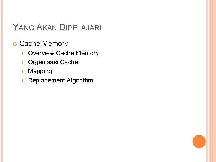 YANG AKAN DIPELAJARI Cache Memory � Overview Cache Memory � Organisasi Cache � Mapping