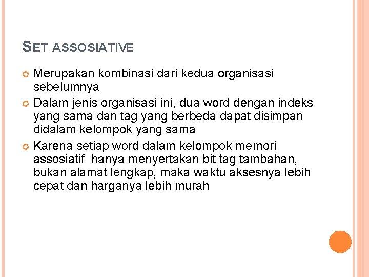 SET ASSOSIATIVE Merupakan kombinasi dari kedua organisasi sebelumnya Dalam jenis organisasi ini, dua word