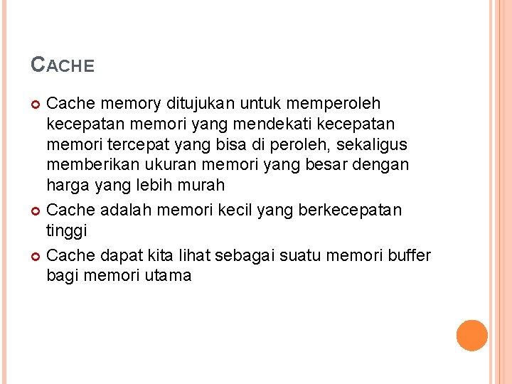 CACHE Cache memory ditujukan untuk memperoleh kecepatan memori yang mendekati kecepatan memori tercepat yang