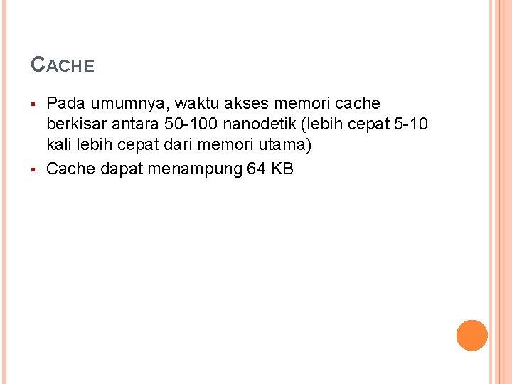 CACHE § § Pada umumnya, waktu akses memori cache berkisar antara 50 -100 nanodetik