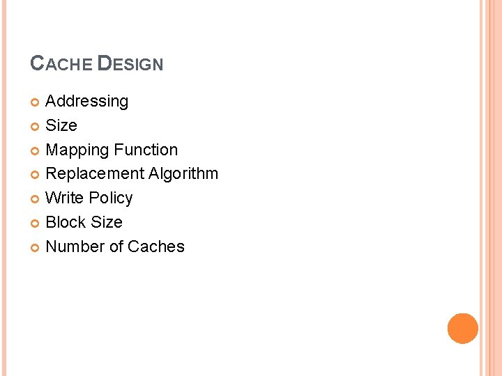 CACHE DESIGN Addressing Size Mapping Function Replacement Algorithm Write Policy Block Size Number of