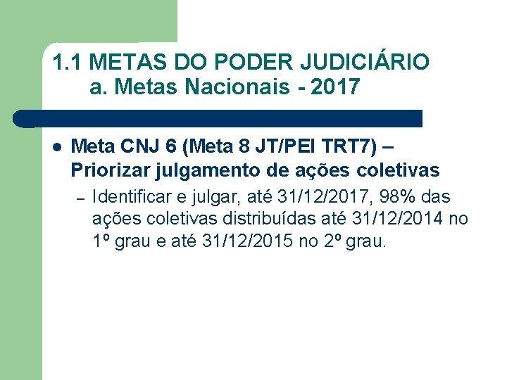 1. 1 METAS DO PODER JUDICIÁRIO a. Metas Nacionais - 2017 Meta CNJ 6