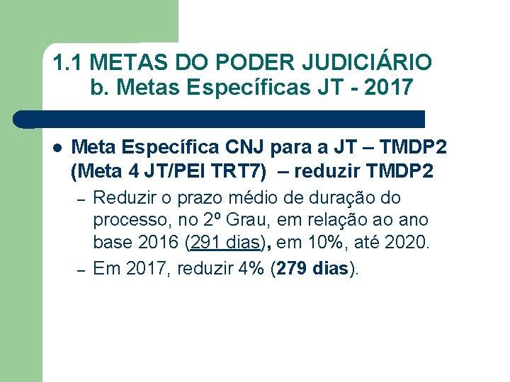 1. 1 METAS DO PODER JUDICIÁRIO b. Metas Específicas JT - 2017 Meta Específica